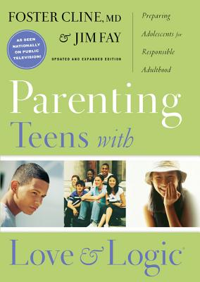 Parenting Teens with Love and Logic: Preparing Adolescents for Resposible Adulthood - Cline, Foster, and Fay, Jim