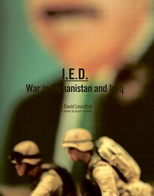I.E.D.: War in Afghanistan and Iraq - Levinthal, David, and Stanford, David (Editor)