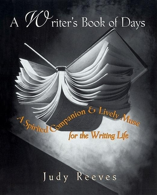 A Writer's Book of Days: A Spirited Companion and Lively Muse for the Writing Life - Reeves, Judy