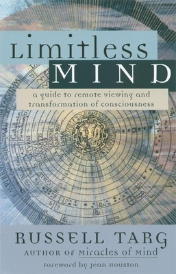 Limitless Mind: A Guide to Remote Viewing and Transformation of Consciousness - Targ, Russell, and Houston, Jean (Foreword by)