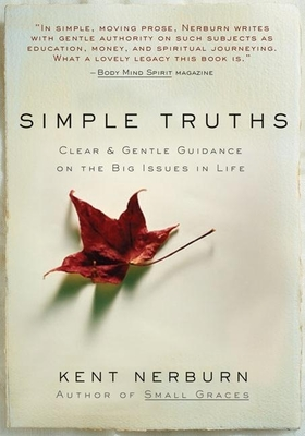 Simple Truths: Clear & Gentle Guidance on the Big Issues in Life - Nerburn, Kent, Ph.D.
