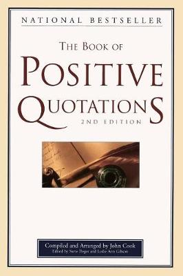 The Book of Positive Quotations - Cook, John, and Deger, Steve (Editor), and Gibson, Leslie Ann (Editor)