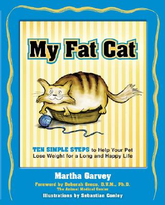 My Fat Cat: Ten Simple Steps to Help Your Pet Lose Weight for a Long and Happy Life - Garvey, Martha, and Greco, Deborah (Foreword by)