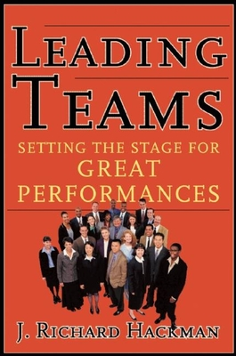 Leading Teams: Setting the Stage for Great Performances - Hackman, J Richard, Ph.D.