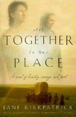 All Together in One Place, a Novel of Kinship, Courage, and Faith - Kirkpatrick, Jane