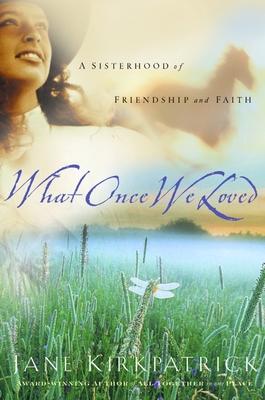 What Once We Loved - Kirkpatrick, Jane