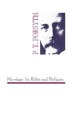 Marriage: Its Ethic and Religion - Forsyth, Peter T