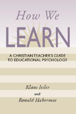 How We Learn: A Christian Teacher's Guide to Educational Psychology - Issler, Klaus, and Habermas, Ronald