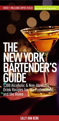 The New York Bartender's Guide: 1,300 Alcoholic and Non-Alcoholic Drink Recipes for the Professional and the Home -