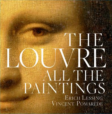 The Louvre: All the Paintings - Pomarede, Vincent (Introduction by), and Lessing, Erich (Photographer), and Grebe, Anje (Notes by)