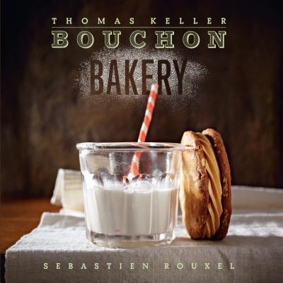 Bouchon Bakery - Keller, Thomas, and Rouxel, Sebastien