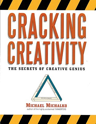 Cracking Creativity: The Secrets of Creative Genius - Michalko, Michael