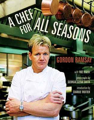 A Chef for All Seasons - Ramsay, Gordon, and Smith, Georgia Glynn (Photographer), and Denny, Roz