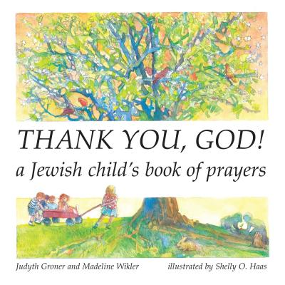 Thank You, God!: A Jewish Child's Book of Prayers - Groner, Judyth, and Wikler, Madeline