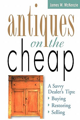 Antiques on the Cheap - McKenzie, James W