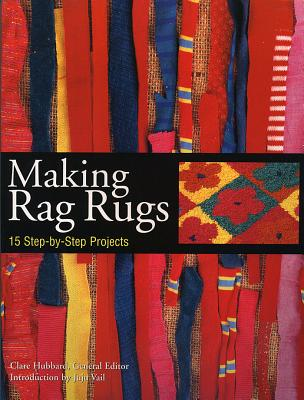 Making Rag Rugs: 15 Step-By-Step Projects - Hubbard, Clare (Editor), and Vail, Juju (Introduction by)