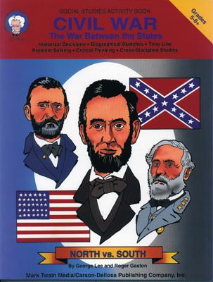 Civil War, Grades 5 - 8+: The War Between the States - Lee, George, and Gaston, Roger