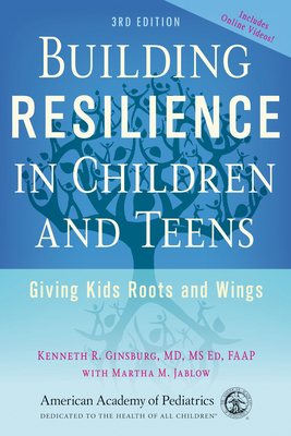 Building Resilience in Children and Teens: Giving Kids Roots and Wings - Ginsburg, Kenneth R.