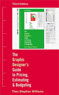 The Graphic Designer's Guide to Pricing, Estimating, & Budgeting - Williams, Theo Stephan