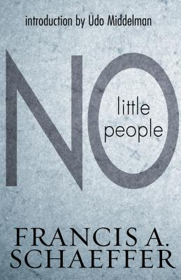 No Little People - Schaeffer, Francis A, and Middelmann, Udo W (Introduction by)