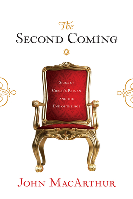 The Second Coming: Signs of Christ's Return and the End of the Age - MacArthur, John