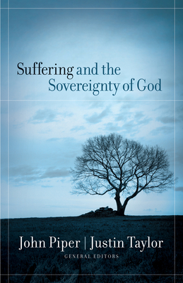 Suffering and the Sovereignty of God - Piper, John (Editor), and Taylor, Justin (Editor)