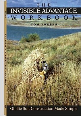 The Invisible Advantage Workbook: Ghillie Suit Construction Made Simple - Forbes, Tom