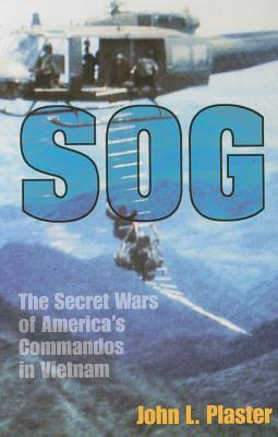 SOG: The Secret Wars of America's Commandos in Vietnam - Plaster, John L, and Singlaub, John K (Foreword by)