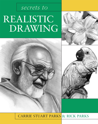 Secrets to Realistic Drawing - Parks, Carrie Stuart, and Parks, Rick