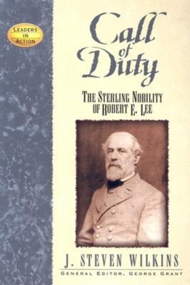 Call of Duty: The Sterling Nobility of Robert E. Lee - Wilkins, J Steven, and Grant, George (Foreword by)