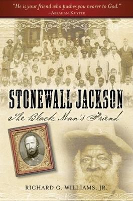 Stonewall Jackson: The Black Man's Friend - Williams, Richard G, Jr., and Robertson, James I, Jr. (Foreword by)