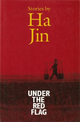 Under the Red Flag: Stories - Jin, Ha