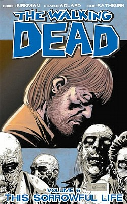 The Walking Dead: This Sorrowful Life v. 6 - Kirkman, Robert, and Adlard, Charlie (Artist), and Rathburn, Cliff (Artist)