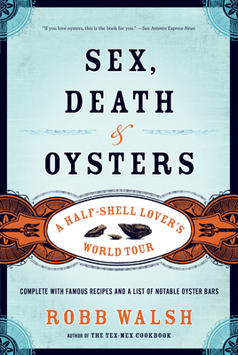 Sex, Death & Oysters: A Half-Shell Lover's World Tour - Walsh, Robb