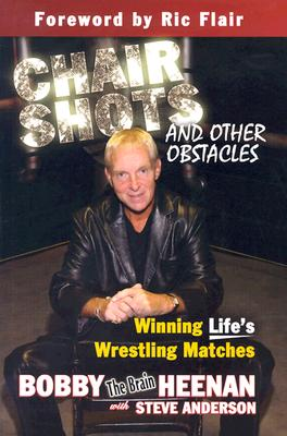 Chair Shots and Other Obstacles: Winning Life's Wrestling Matches - Heenan, Bobby, and Anderson, Steve