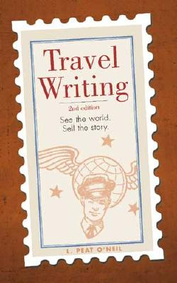Travel Writing: See the World. Sell the Story. - O'Neil, L Peat