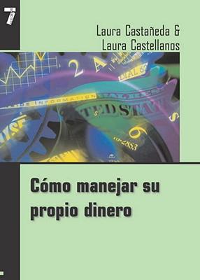 Como Manejar Su Propio Dinero - Castaneda, Laura, and Castaaneda, Laura, and Castac1eda, Laura