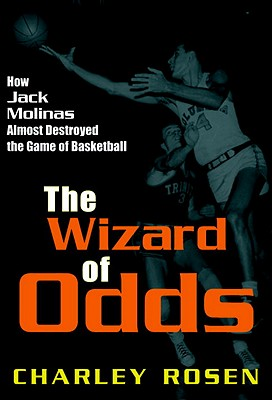 The Wizard of Odds: How Jack Molinas Almost Destroyed the Game of Basketball - Rosen, Charley