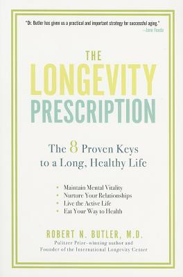 The Longevity Prescription: The 8 Proven Keys to a Long, Healthy Life - Butler, Robert N, Dr., M.D.