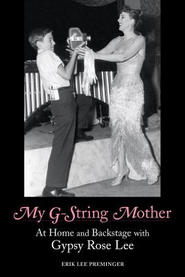 My G-String Mother: At Home and Backstage with Gypsy Rose Lee - Preminger, Erik Lee