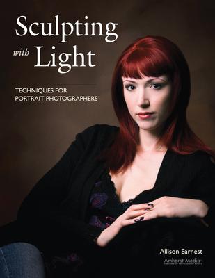 Sculpting with Light: Techniques for Portrait Photographers - Earnest, Allison