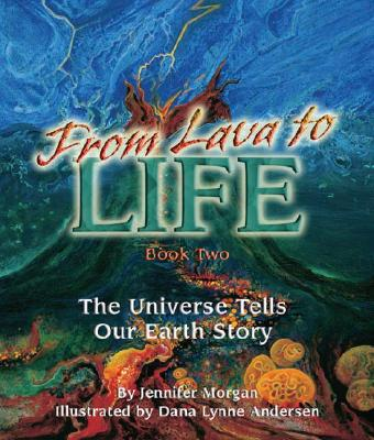 From Lava to Life: The Universe Tells Our Earth Story - Morgan, Jennifer