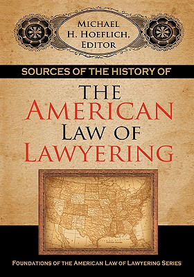 Sources of the History of the American Law of Lawyering - Hoeflich, Michael H