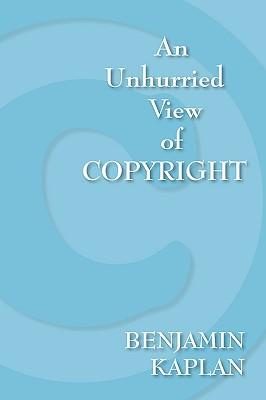 An Unhurried View of Copyright - Kaplan, Benjamin