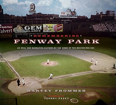 Remembering Fenway Park: An Oral and Narrative History of the Home of the Boston Red Sox - Frommer, Harvey, and Pesky, Johnny (Foreword by)