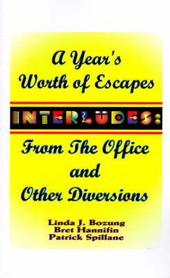 Interludes: A Year's Worth of Escapes from the Office and Other Diversions - Bozung, Linda, and Hannifin, Bret, and Spillane, Patrick