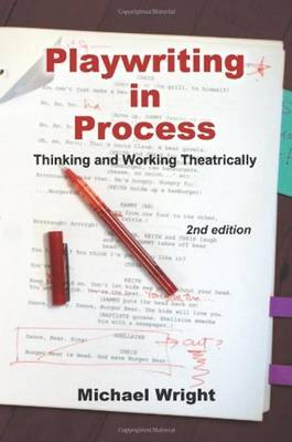 Playwriting in Process: Thinking and Working Theatrically - Wright, Michael