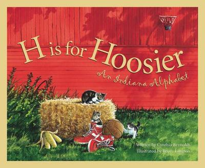 H Is for Hoosier: An Indiana a - Reynolds, Cynthia Furlong, and Pierce, Patricia, and Furlong Reynolds, Cynthia
