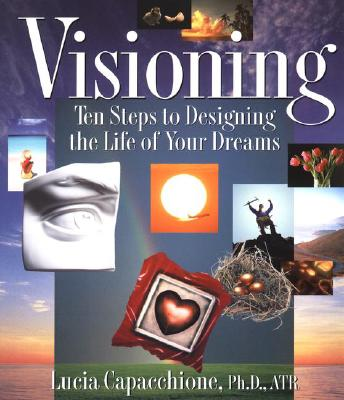 Visioning: Ten Steps to Designing the Life of Your Dreams - Capacchione, Lucia, PH.D.