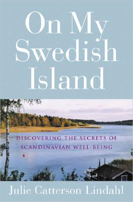 On My Swedish Island: Discovering the Secrets of Scandinavian Well-Being - Lindahl, Julie Catterson